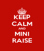 KEEP CALM AND MINI RAISE - Personalised Poster A4 size