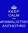 KEEP CALM AND MINIMALISTIKO ANTHOTIRO - Personalised Poster A4 size