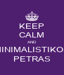 KEEP CALM AND MINIMALISTIKOS PETRAS - Personalised Poster A4 size