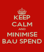 KEEP CALM AND MINIMISE BAU SPEND - Personalised Poster A4 size