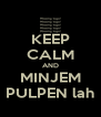 KEEP CALM AND MINJEM PULPEN lah - Personalised Poster A4 size