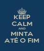 KEEP CALM AND MINTA ATÉ O FIM - Personalised Poster A4 size