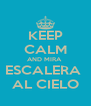 KEEP CALM AND MIRA  ESCALERA  AL CIELO - Personalised Poster A4 size