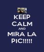 KEEP CALM AND MIRA LA PIC!!!!! - Personalised Poster A4 size