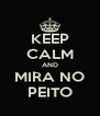 KEEP CALM AND MIRA NO PEITO - Personalised Poster A4 size