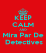KEEP CALM AND Mira Par De  Detectives - Personalised Poster A4 size
