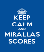 KEEP CALM AND MIRALLAS SCORES - Personalised Poster A4 size