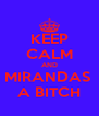KEEP CALM AND MIRANDAS  A BITCH - Personalised Poster A4 size