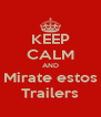 KEEP CALM AND Mirate estos Trailers - Personalised Poster A4 size