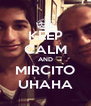 KEEP CALM AND MIRCITO UHAHA - Personalised Poster A4 size