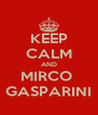 KEEP CALM AND MIRCO  GASPARINI - Personalised Poster A4 size