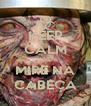 KEEP CALM AND MIRE NA CABEÇA - Personalised Poster A4 size