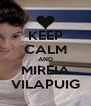 KEEP CALM AND MIREIA VILAPUIG - Personalised Poster A4 size