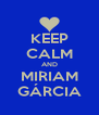 KEEP CALM AND MIRIAM GÁRCIA - Personalised Poster A4 size