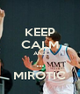 KEEP CALM AND ... MIROTIC - Personalised Poster A4 size