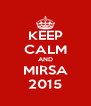 KEEP CALM AND MIRSA 2015 - Personalised Poster A4 size