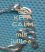 KEEP CALM AND mis  julliee  - Personalised Poster A4 size