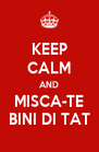 KEEP CALM AND MISCA-TE BINI DI TAT - Personalised Poster A4 size
