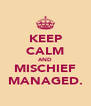 KEEP CALM AND MISCHIEF MANAGED. - Personalised Poster A4 size