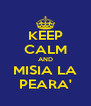 KEEP CALM AND MISIA LA PEARA' - Personalised Poster A4 size