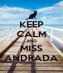 KEEP CALM AND MISS ANDRADA - Personalised Poster A4 size