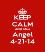 KEEP CALM AND Miss Angel 4-21-14 - Personalised Poster A4 size
