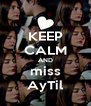 KEEP CALM AND miss AyTil - Personalised Poster A4 size