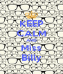 KEEP CALM AND Miss Billy - Personalised Poster A4 size