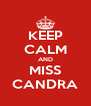 KEEP CALM AND MISS CANDRA - Personalised Poster A4 size