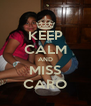KEEP CALM AND MISS CARO - Personalised Poster A4 size