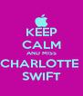 KEEP CALM AND MISS CHARLOTTE  SWIFT - Personalised Poster A4 size