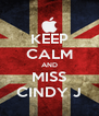 KEEP CALM AND MISS CINDY J - Personalised Poster A4 size