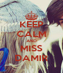 KEEP CALM AND MISS DAMIR - Personalised Poster A4 size