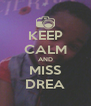 KEEP CALM AND MISS DREA - Personalised Poster A4 size