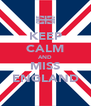 KEEP CALM AND MISS ENGLAND - Personalised Poster A4 size
