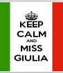 KEEP CALM AND MISS GIULIA - Personalised Poster A4 size