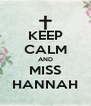 KEEP CALM AND MISS HANNAH - Personalised Poster A4 size