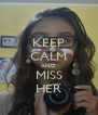 KEEP CALM AND MISS HER - Personalised Poster A4 size