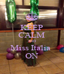 KEEP CALM AND Miss Italia  ON - Personalised Poster A4 size
