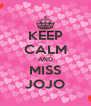 KEEP CALM AND MISS JOJO - Personalised Poster A4 size