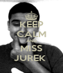 KEEP CALM AND MISS JUREK  - Personalised Poster A4 size