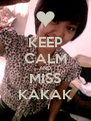 KEEP CALM AND MISS KAKAK - Personalised Poster A4 size