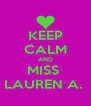 KEEP CALM AND MISS  LAUREN A.  - Personalised Poster A4 size
