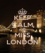 KEEP CALM AND MISS LONDON - Personalised Poster A4 size
