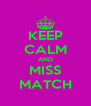 KEEP CALM AND MISS MATCH - Personalised Poster A4 size