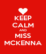 KEEP CALM AND MISS MCKENNA - Personalised Poster A4 size