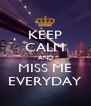 KEEP CALM AND MISS ME EVERYDAY - Personalised Poster A4 size