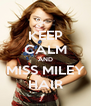 KEEP CALM AND MISS MILEY HAIR - Personalised Poster A4 size