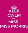 KEEP CALM AND MISS  MISS MORRIS - Personalised Poster A4 size