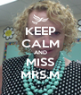 KEEP CALM AND MISS MRS.M - Personalised Poster A4 size